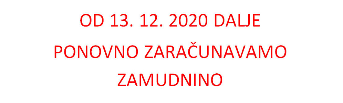 OBVESTILO O PONOVNEM ZARAČUNAVANJU ZAMUDNINE OD 13. 12. 2020 DALJE