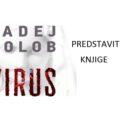 TADEJ GOLOB - VIRUS -predstavitev knjige na daljavo v torek, 13. 4. 2021 ob 18.00